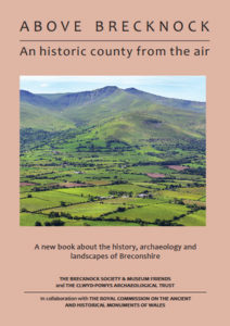 Above Brecknock: An Historic County from the Air by Chris Musson and Toby Driver